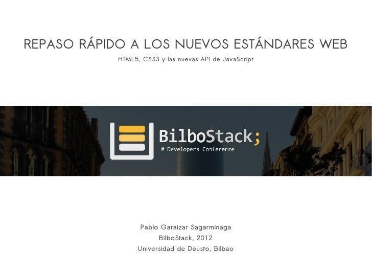 REPASO RÁPIDO A LOS NUEVOS ESTÁNDARES WEB           HTML5, CSS3 y las nuevas API de JavaScript                 Pablo Garai...