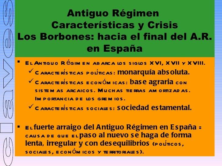 Antiguo Régimen      Características y CrisisLos Borbones: hacia el final del A.R.            en España E l Antigu o R ég...