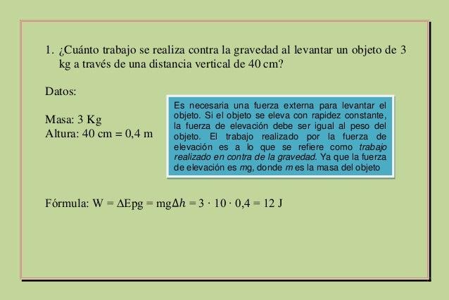 1. ¿Cuánto trabajo se realiza contra la gravedad al levantar un objeto de 3 kg a través de una distancia vertical de 40 cm...