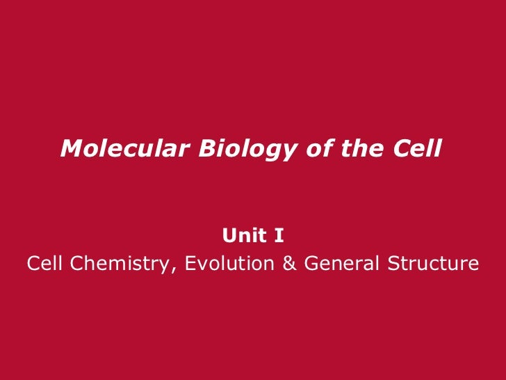 <ul>Molecular Biology of the Cell </ul><ul>Unit I Cell Chemistry, Evolution & General Structure </ul>