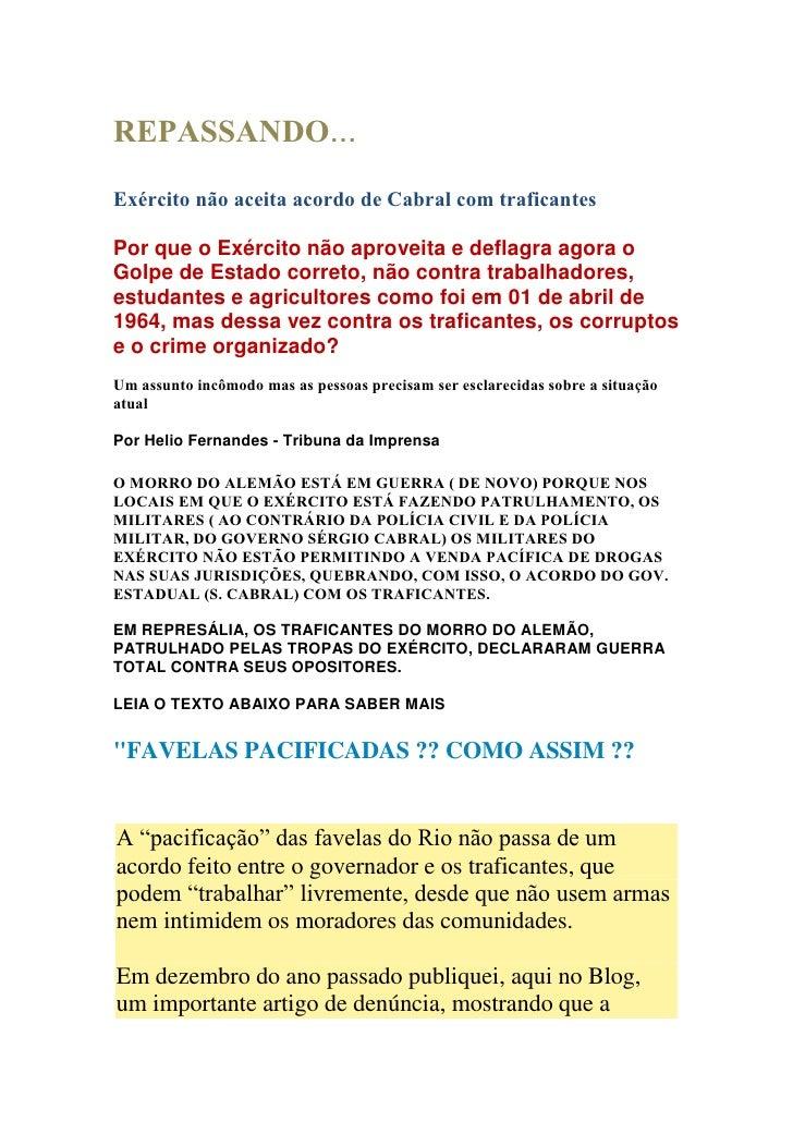 REPASSANDO...<br /><br />Exército não aceita acordo de Cabral com traficantes<br />Por que o Exército não aproveita e def...