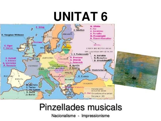 UNITAT 6 Pinzellades musicals Nacionalisme - Impressionisme