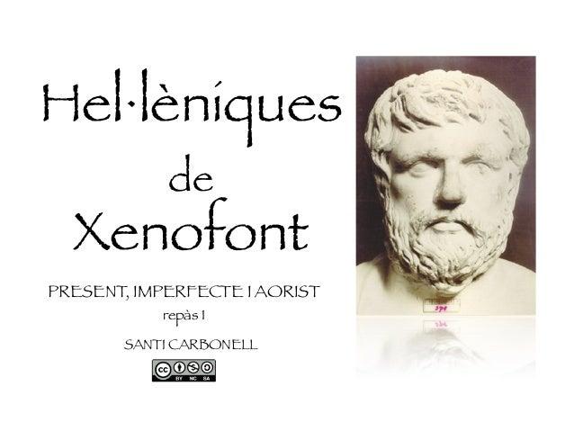 Hel·lèniques de Xenofont PRESENT, IMPERFECTE I AORIST repàs 1 SANTI CARBONELL