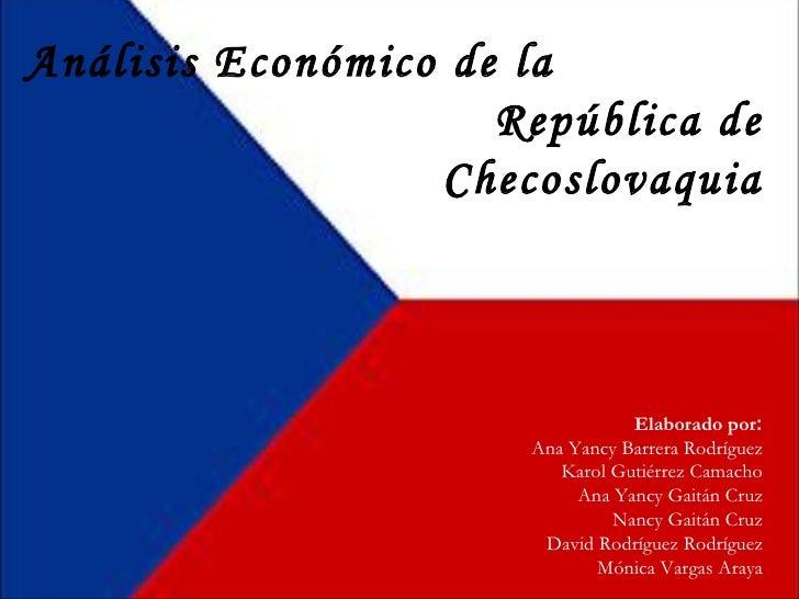 Análisis Económico de la  República de Checoslovaquia Elaborado por : Ana Yancy Barrera Rodríguez Karol Gutiérrez Camacho ...