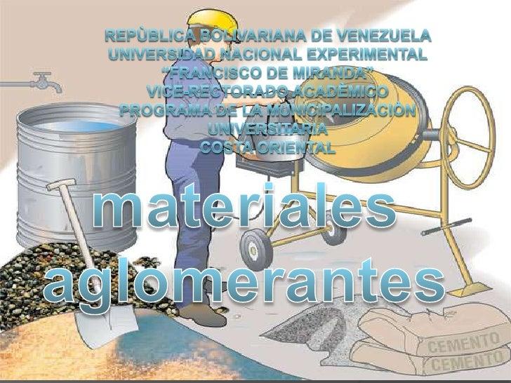    Que son materiales aglomerantes        Se llaman materiales aglomerantes    aquellos materiales que, en estado pastoso...