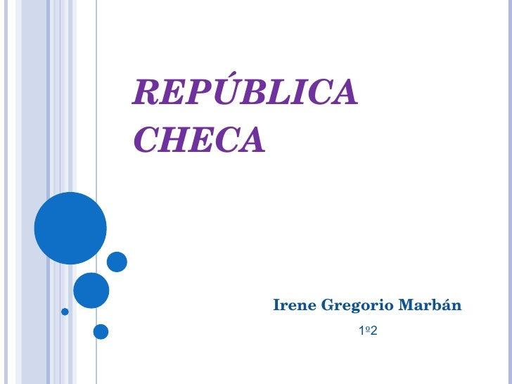REPÚBLICA CHECA Irene Gregorio Marbán 1 º 2
