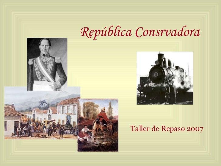 República Consrvadora <ul><li>Taller de Repaso 2007 </li></ul>