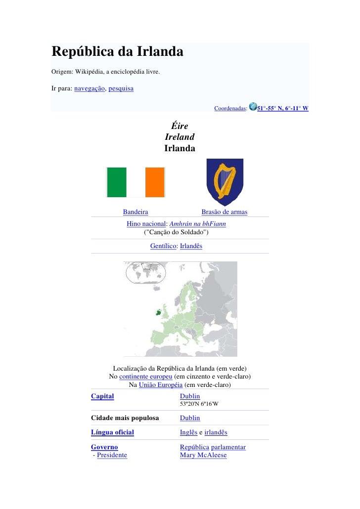 República da Irlanda<br />Origem: Wikipédia, a enciclopédia livre.<br />Ir para: navegação, pesquisa<br />Coordenadas: 51°...