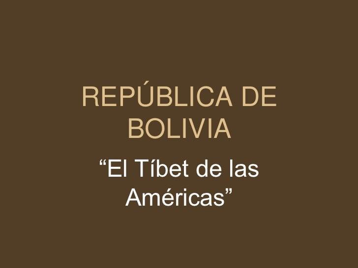 """REPÚBLICA DE BOLIVIA<br />""""El Tíbet de las Américas""""<br />"""