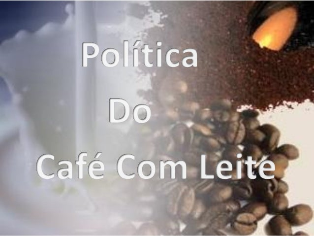 """Ficou conhecida como """"política do café com leite"""" o arranjo político que vigorou no período da Primeira República (mais co..."""