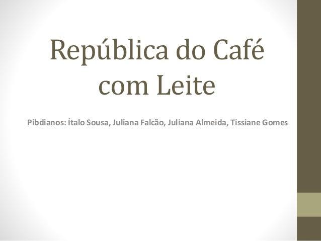República do Café com Leite Pibdianos: Ítalo Sousa, Juliana Falcão, Juliana Almeida, Tissiane Gomes