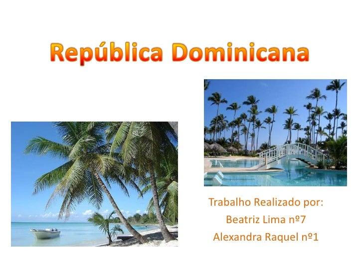República Dominicana<br />Trabalho Realizado por:<br />Beatriz Lima nº7<br />Alexandra Raquel nº1<br />