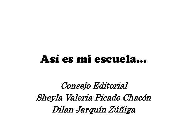 Así es mi escuela…Consejo EditorialSheyla Valeria Picado ChacónDilan Jarquín Zúñiga