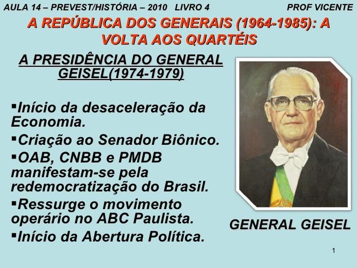 AULA 14 – PREVEST/HISTÓRIA – 2010 LIVRO 4   PROF VICENTE   A REPÚBLICA DOS GENERAIS (1964-1985): A            VOLTA AOS QU...