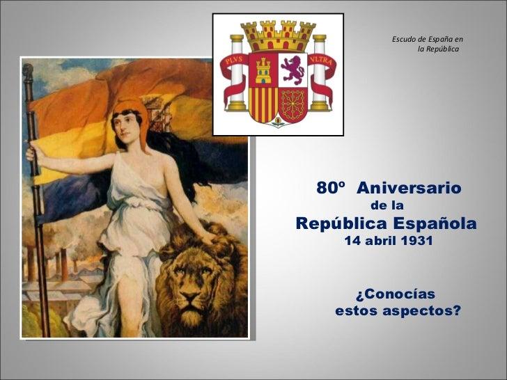 80º  Aniversario de la  República Española  14 abril 1931 ¿Conocías  estos aspectos? Escudo de España en la República