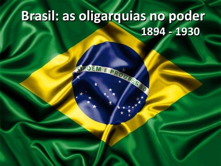 Brasil: as oligarquias no poder 1894 - 1930