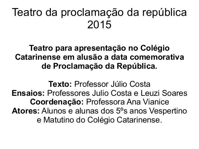 Teatro da proclamação da república 2015 Teatro para apresentação no Colégio Catarinense em alusão a data comemorativa de P...