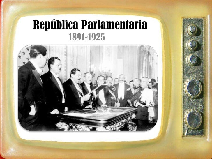 República Parlamentaria       1891-1925