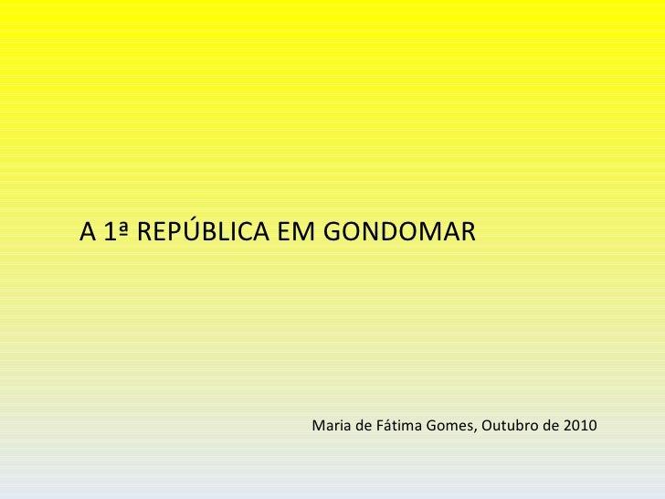 Maria de Fátima Gomes, Outubro de 2010 A 1ª REPÚBLICA EM GONDOMAR