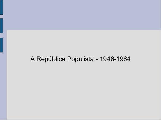 A República Populista - 1946-1964