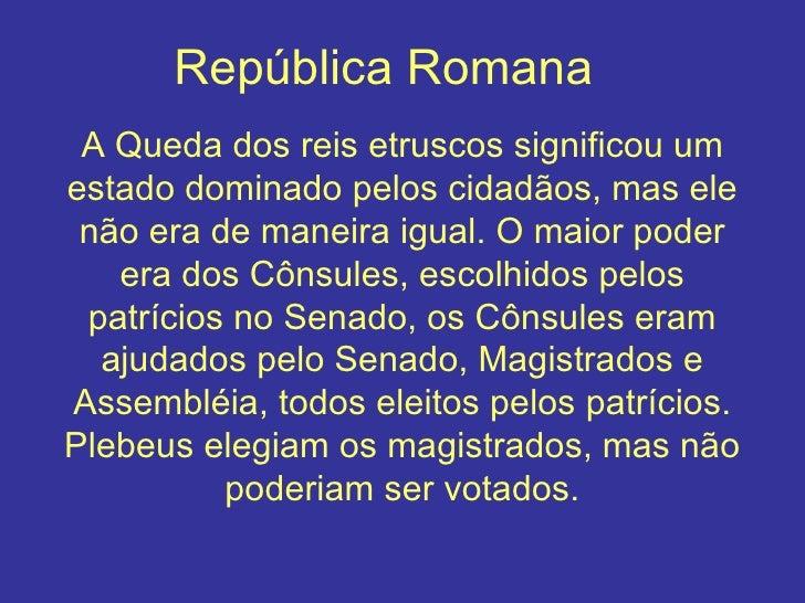 República Romana A Queda dos reis etruscos significou um estado dominado pelos cidadãos, mas ele não era de maneira igual....