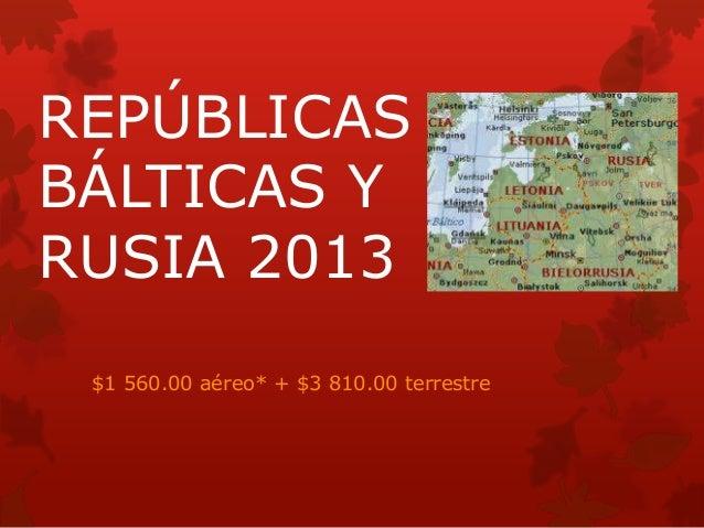 REPÚBLICASBÁLTICAS YRUSIA 2013 $1 560.00 aéreo* + $3 810.00 terrestre
