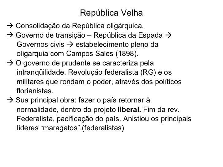 República Velha <ul><li>Consolidação da República oligárquica. </li></ul><ul><li>Governo de transição – República da Espad...