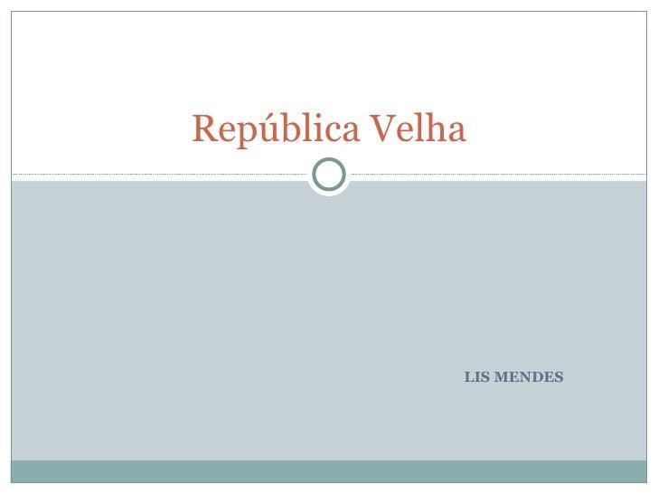 LIS MENDES República Velha