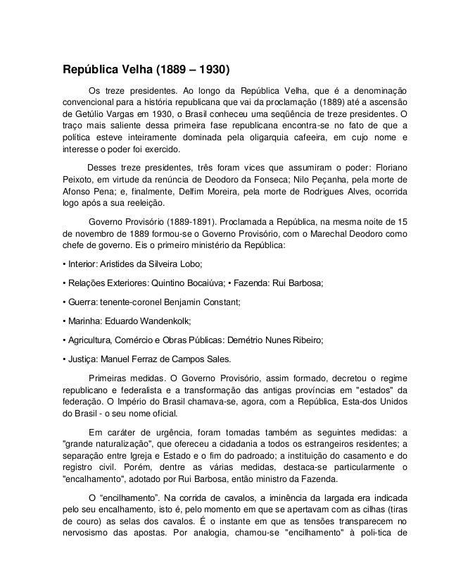 República Velha (1889 – 1930) Os treze presidentes. Ao longo da República Velha, que é a denominação convencional para a h...