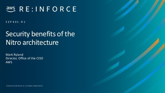 © 2019,Amazon Web Services, Inc. or its affiliates. All rights reserved. Security benefits of the Nitro architecture Mark ...