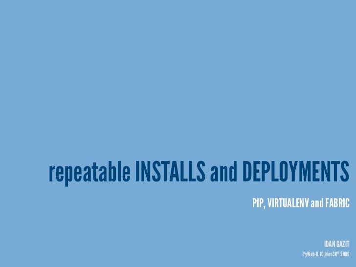repeatable INSTALLS and DEPLOYMENTS                        PIP, VIRTUALENV and FABRIC                                     ...