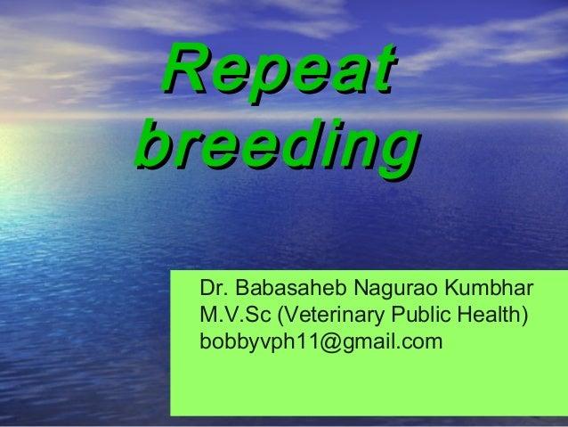 RepeatRepeat breedingbreeding Dr. Babasaheb Nagurao Kumbhar M.V.Sc (Veterinary Public Health) bobbyvph11@gmail.com
