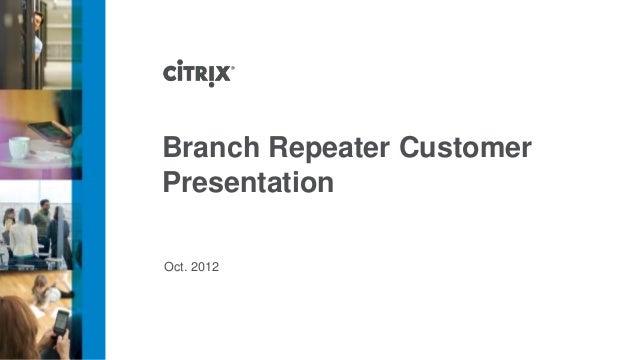 Branch Repeater CustomerPresentationOct. 2012