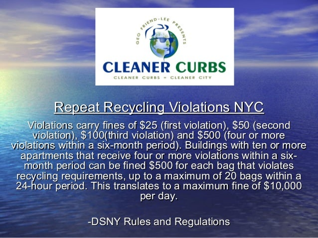 Repeat Recycling Violations NYC    Violations carry fines of $25 (first violation), $50 (second     violation), $100(third...