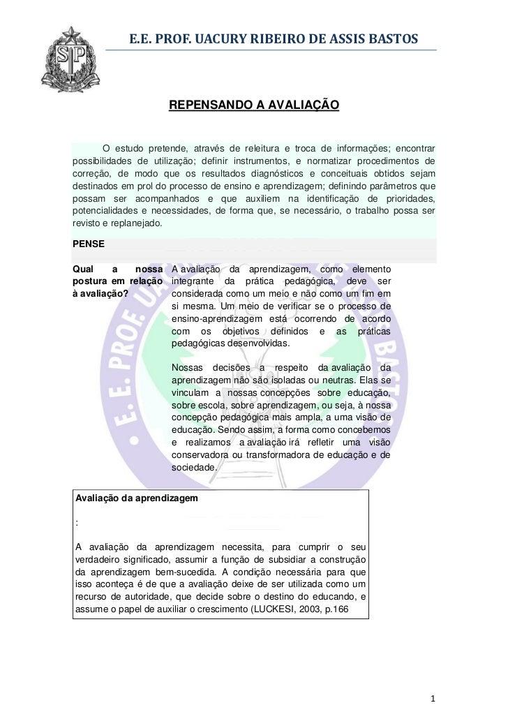 E.E. PROF. UACURY RIBEIRO DE ASSIS BASTOS                     REPENSANDO A AVALIAÇÃO        O estudo pretende, através de ...