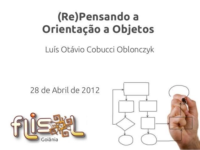 (Re)Pensando aOrientação a Objetos(Re)Pensando aOrientação a ObjetosLuís Otávio Cobucci Oblonczyk28 de Abril de 2012Goiânia