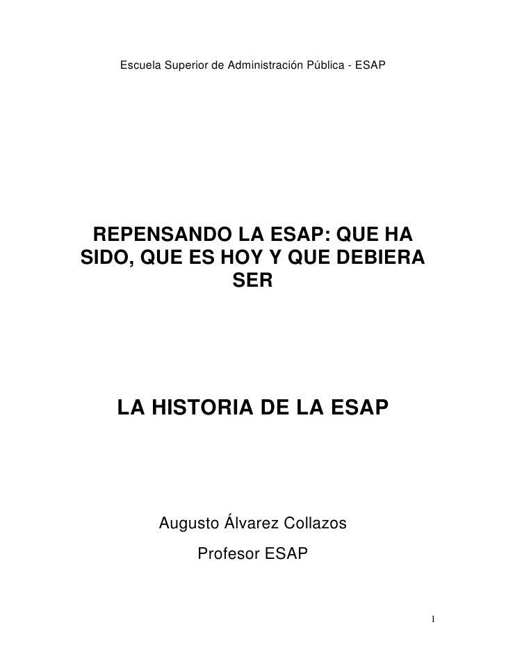 Escuela Superior de Administración Pública - ESAP REPENSANDO LA ESAP: QUE HASIDO, QUE ES HOY Y QUE DEBIERA              SE...