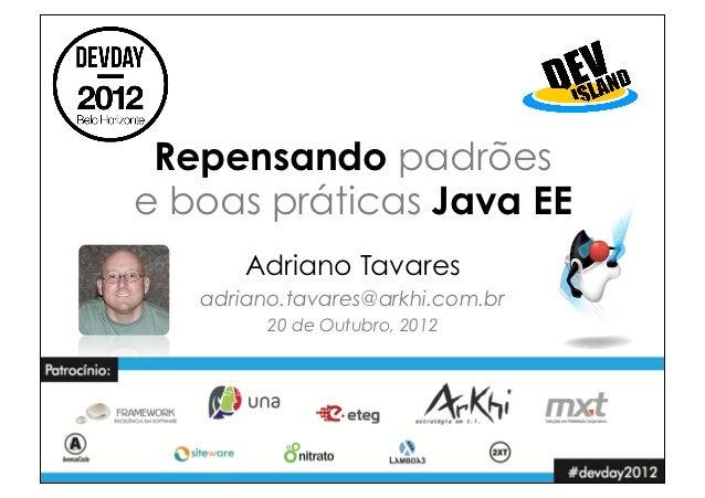 Repensando padrõese boas práticas Java EE       Adriano Tavares   adriano.tavares@arkhi.com.br         20 de Outubro, 2012