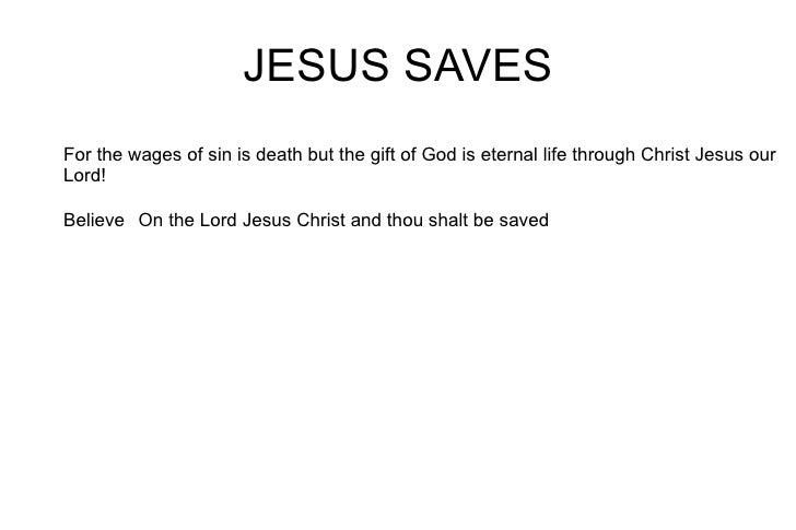 JESUS SAVES For the wages of sin is death but the gift of God is eternal life through Christ Jesus our Lord! Believe  On t...