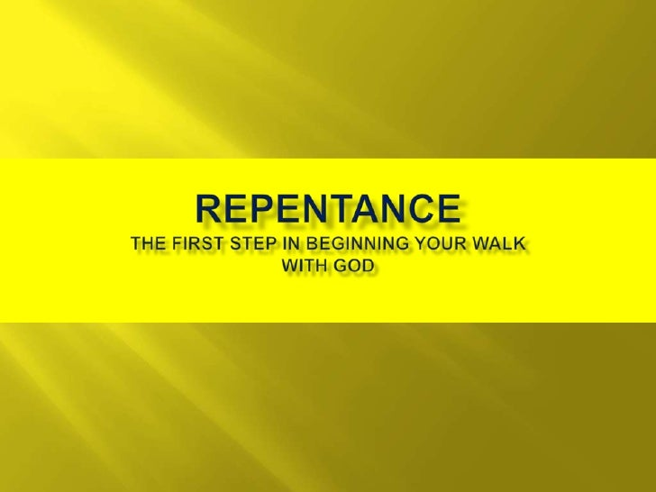 REPENTANCE The first step in beginning your walk with God<br />