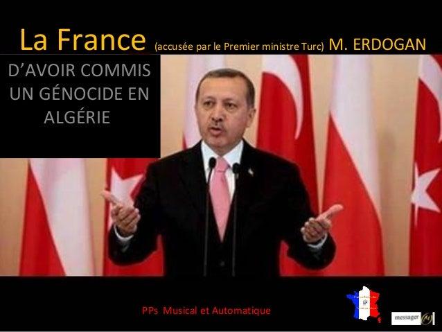 La France       (accusée par le Premier ministre Turc)   M. ERDOGAND'AVOIR COMMISUN GÉNOCIDE EN    ALGÉRIE             PPs...