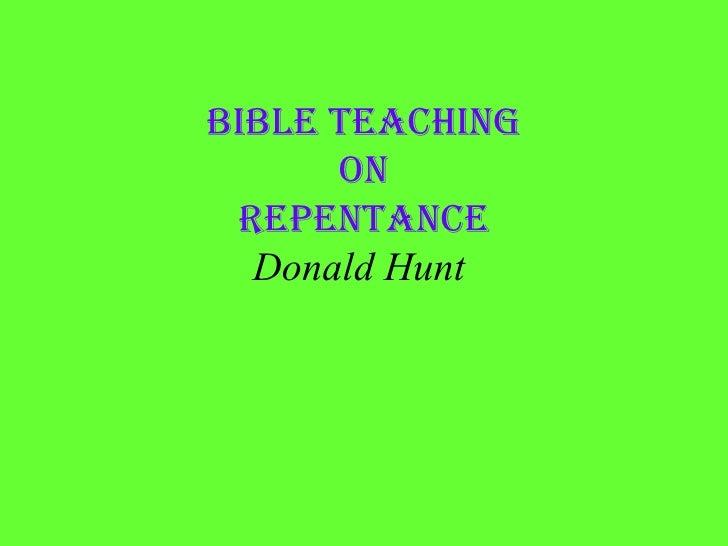 <ul><li>Bible Teaching </li></ul><ul><li>On </li></ul><ul><li>Repentance </li></ul><ul><li>Donald Hunt   </li></ul>
