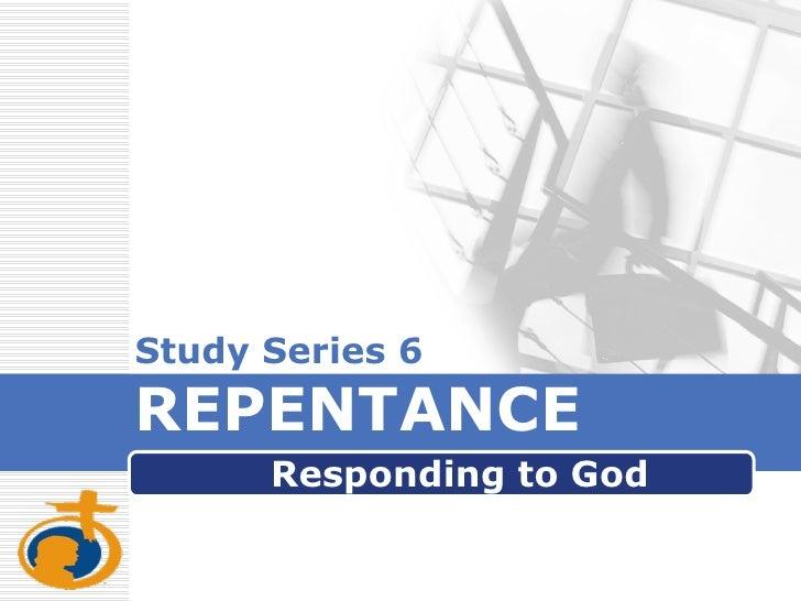 Study Series 6 REPENTANCE  Responding to God