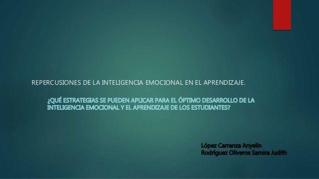 REPERCUSIONES DE LA INTELIGENCIA EMOCIONAL EN EL APRENDIZAJE. ¿QUÉ ESTRATEGIAS SE PUEDEN APLICAR PARA EL ÓPTIMO DESARROLLO...