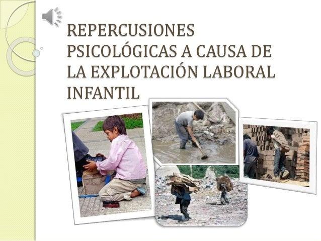 REPERCUSIONES PSICOLÓGICAS A CAUSA DE LA EXPLOTACIÓN LABORAL INFANTIL