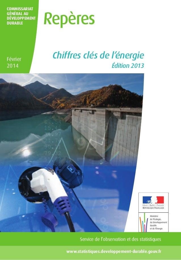 COMMISSARIAT GÉNÉRAL AU DÉVELOPPEMENT DURABLE  Février 2014  Repères Chiffres clés de l'énergie Édition 2013  Service de l...