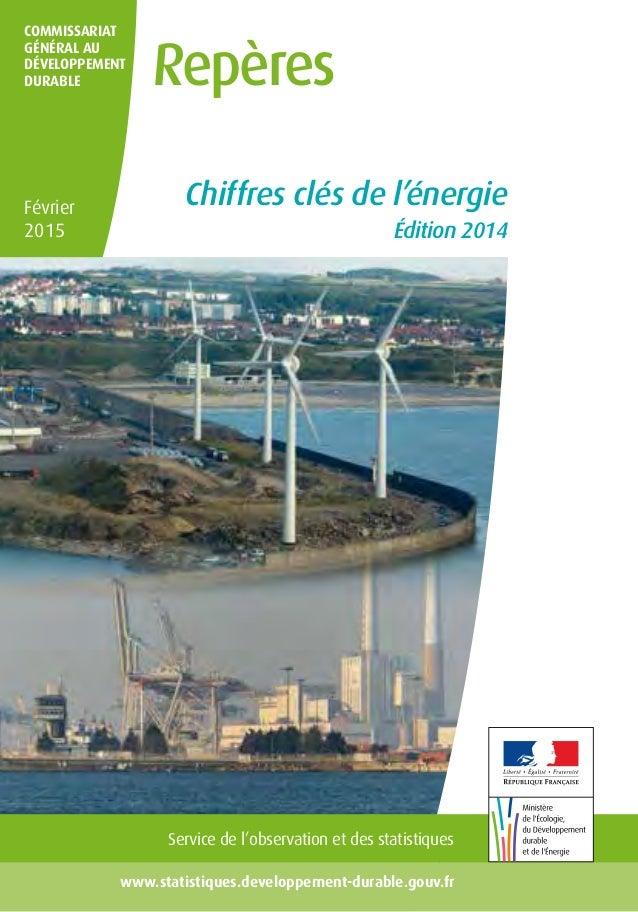 février 2015 Chiffres clés de l'énergie 1www.statistiques.developpement-durable.gouv.fr COMMISSARIAT GÉNÉRAL AU DÉVELOPPEM...