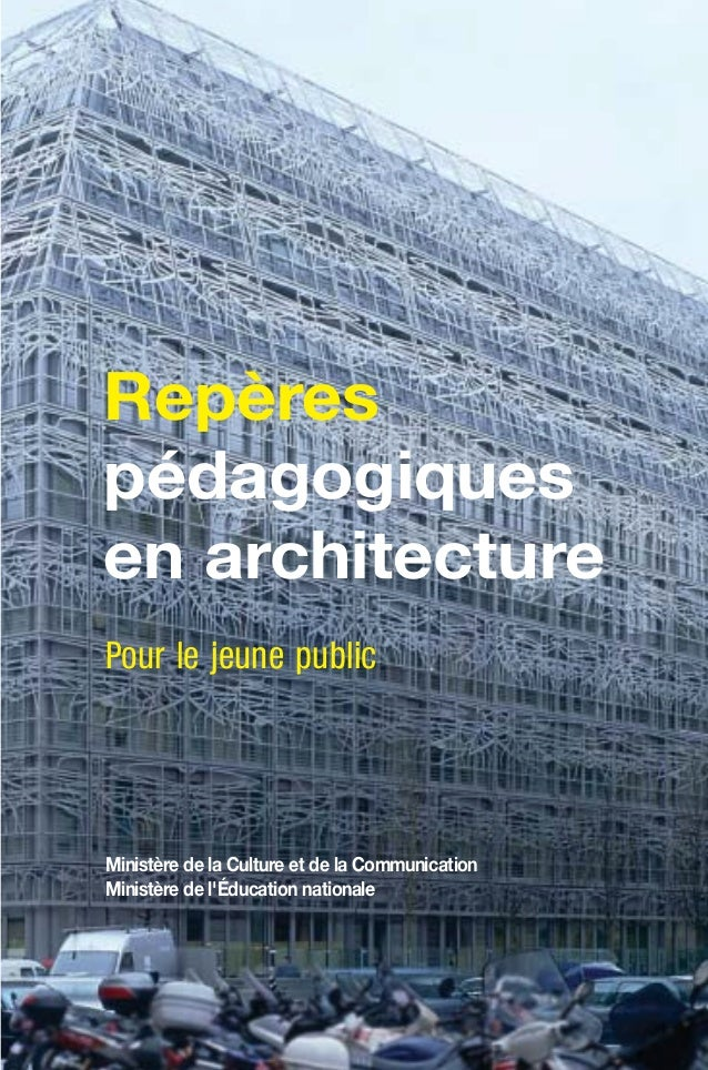 Repères pédagogiques en architecture Pour le jeune public  Ministère de la Culture et de la Communication Ministère de l'É...