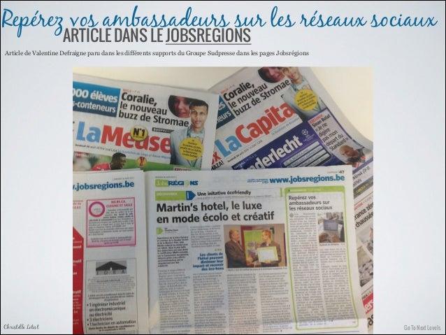 Repérez vos ambassadeurs sur les réseaux sociaux ARTICLE DANS LE JOBSREGIONS  Article de Valentine Defraigne paru dans les...