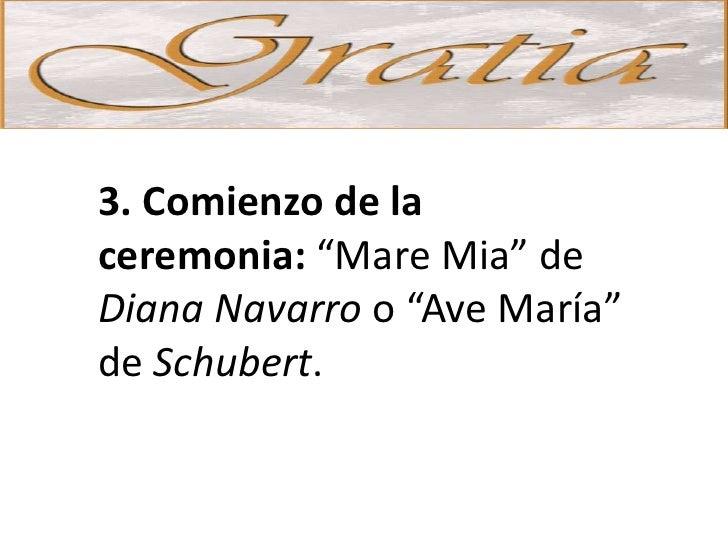 """3. Comienzo de la ceremonia: """"Mare Mia"""" de Diana Navarro o """"Ave María"""" de Schubert."""